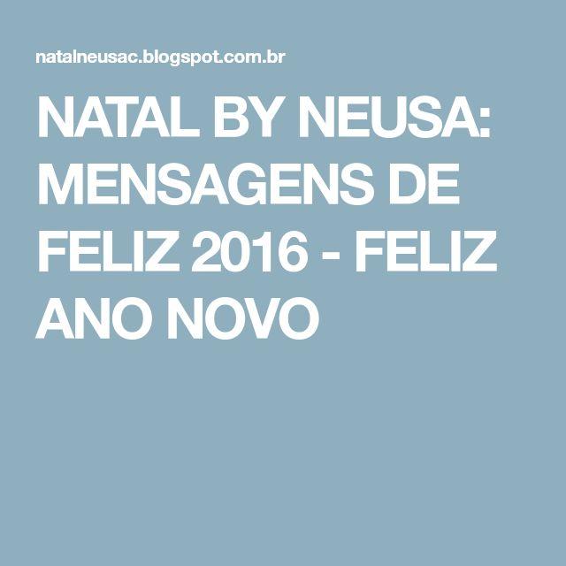 NATAL BY NEUSA: MENSAGENS DE FELIZ 2016 - FELIZ ANO NOVO