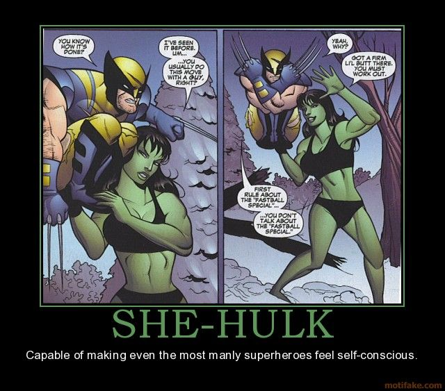 She Hulk, capable of making even the most manly superheros self conscious.