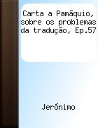 S. JERÓNIMO - Carta a Pamáquio Sobre os Problemas da Tradução. Edições Cosmos | Foto @ Serviços de Biblioteca e Documentação da Faculdade de Letras da Universidade de Coimbra. http://sbdfluc.sib.uc.pt/?q=content/carta-pam%C3%A1quio-sobre-os-problemas-da-tradu%C3%A7%C3%A3o-ep57