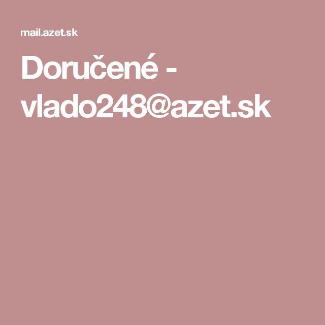 Doručené - vlado248@azet.sk