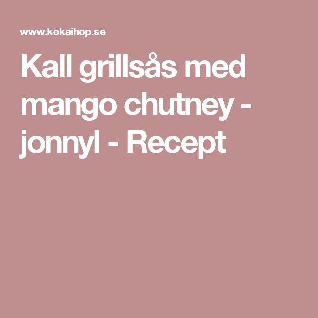 Kall grillsås med mango chutney - jonnyl - Recept