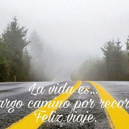 La vida es... un largo camino por recorrer. Feliz viaje.