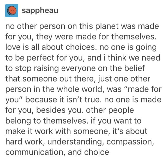 "No one is going to be perfect for you, and I think we need to stop raising people on the belief that someone out there, just one other person in the whole world, was ""made for you"" because that isn't true."