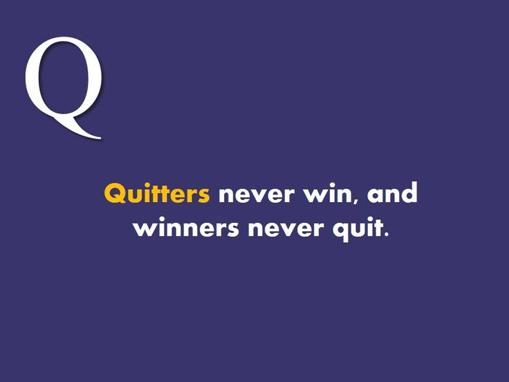 #Quitters #never #win, and #winners #never #quit.