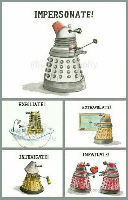 And my favorite...EXTERMINATE!!!