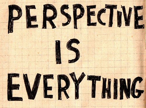 perspective: Inspiration, Life, Quotes, Truth, Wisdom, Thought, Perspective