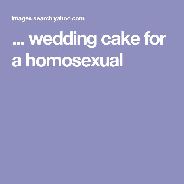 ... wedding cake for a homosexual