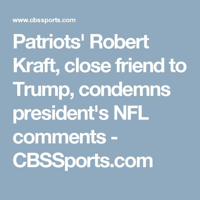 Patriots' Robert Kraft, close friend to Trump, condemns president's NFL comments - CBSSports.com