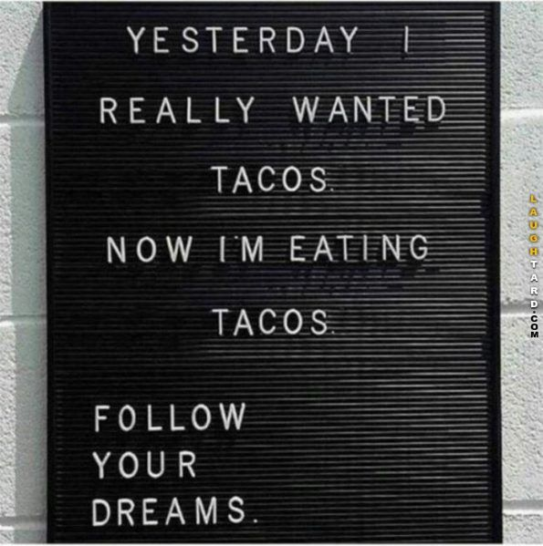 MMC: I don't care for tacos, or inspirational pictures, but i like the idea of this