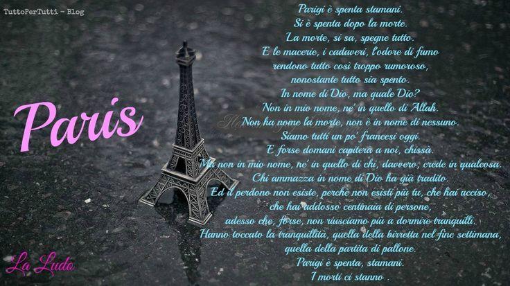 TuttoPerTutti: PARIS by La Ludo Parigi è spenta stamani.  Si è spenta dopo la morte. La morte, si sa, spegne tutto. E le macerie, i cadaveri, l'odore di fumo  rendono tutto così troppo rumoroso,  nonostante tutto sia spento. In nome di Dio, ma quale Dio? Non in mio nome, ne' in quello di Allah. Non ha nome la morte, non è in nome di nessuno. Siamo tutti un po' francesi oggi. E forse domani capiterà a noi, chissà.......  http://tucc-per-tucc.blogspot.it/2015/11/paris-by-la-ludo.html