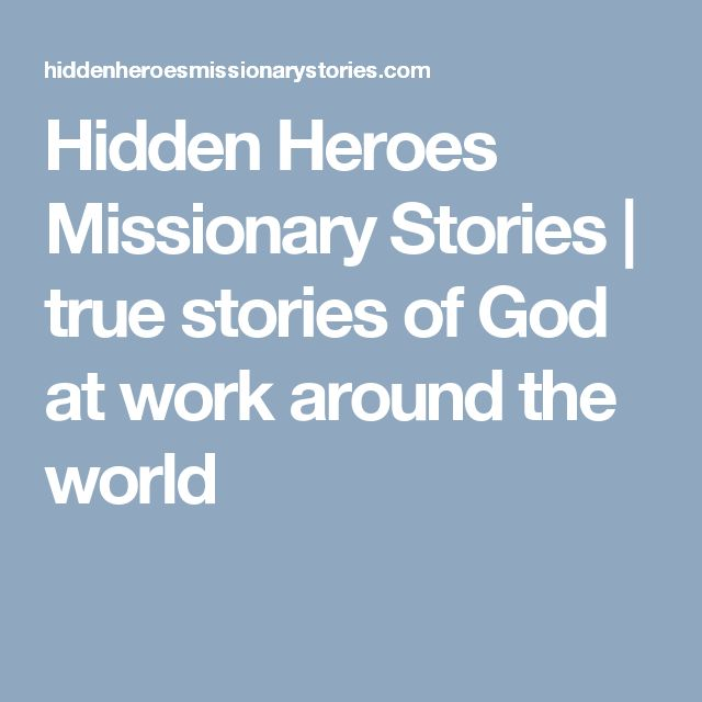 Hidden Heroes Missionary Stories   true stories of God at work around the world