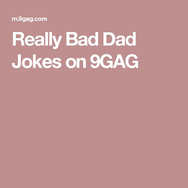 Really Bad Dad Jokes on 9GAG