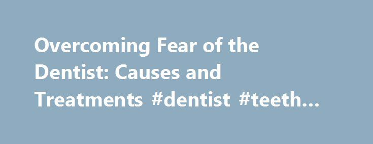 Overcoming Fear of the Dentist: Causes and Treatments #dentist #teeth #whitening  #the dentist # Don't Fear the Dentist From the WebMD Archives John Ga http://getfreecharcoaltoothpaste.tumblr.com