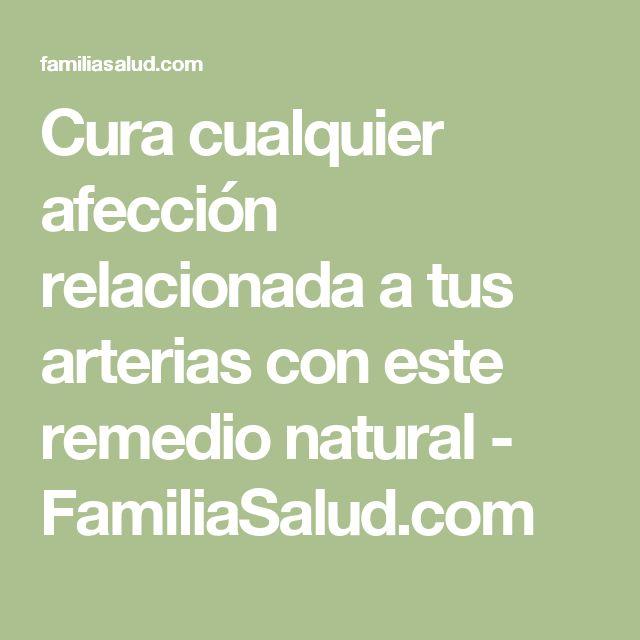 Cura cualquier afección relacionada a tus arterias con este remedio natural - FamiliaSalud.com