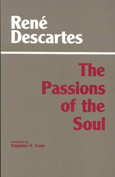 The Passions of the Soul. Rene Decartes