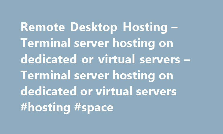 Remote Desktop Hosting – Terminal server hosting on dedicated or virtual servers – Terminal server hosting on dedicated or virtual servers #hosting #space http://hosting.remmont.com/remote-desktop-hosting-terminal-server-hosting-on-dedicated-or-virtual-servers-terminal-server-hosting-on-dedicated-or-virtual-servers-hosting-space/  #remote desktop hosting # Remote Desktop Hosting Contact us for additional information and pricing on RDP hosting from Colorado based hosting providers. Full VMs…