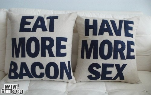 obviously.: Sex, Idea, Life, Stuff, Quote, Funny, Bacon, Things, Pillows