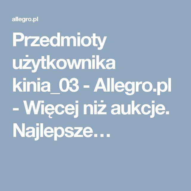 Przedmioty użytkownika kinia_03 - Allegro.pl - Więcej niż aukcje. Najlepsze…
