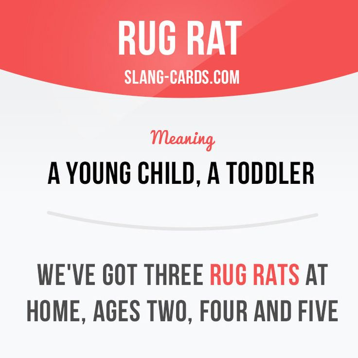 """Rug rat"" means a young child, a toddler. Example: We've got three rug rats at home, ages two, four and five. #slang #saying #sayings #phrase #phrases #expression #expressions #english #englishlanguage #learnenglish #studyenglish #language #vocabulary #dictionary #grammar #efl #esl #tesl #tefl #toefl #ielts #toeic #englishlearning #rugrat #children"