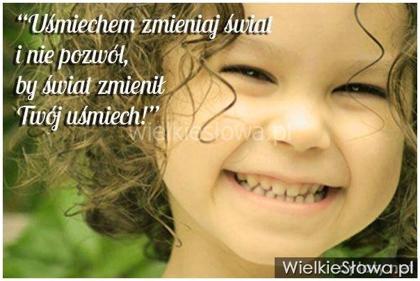 Uśmiechem zmieniaj świat... #Autor-Nieznany,  #Radość, #Świat-i-podróże, #Uśmiech-i-śmiech