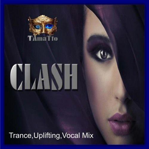 CLASH (TAmaTto 2017 Trance,Uplifting,Vocal Mix) by TAmaTto on SoundCloud