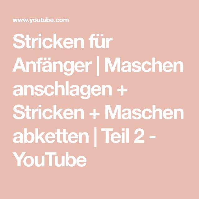 Stricken für Anfänger   Maschen anschlagen + Stricken + Maschen abketten   Teil 2 - YouTube