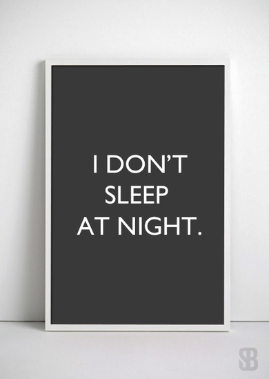 I Don't Sleep At Night.