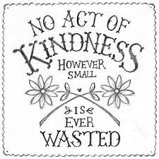 Billedresultat for every act of kindness however small is ever wasted