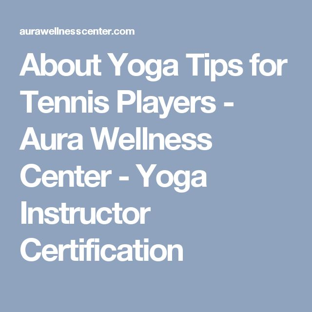 About Yoga Tips for Tennis Players - Aura Wellness Center - Yoga Instructor Certification