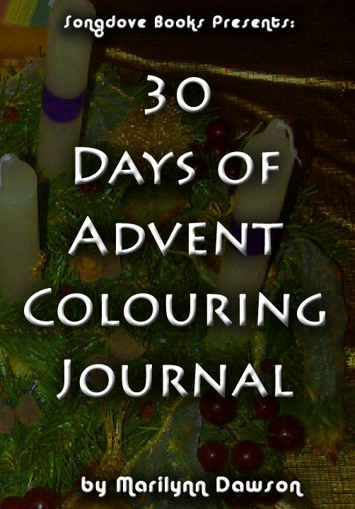 Giveaway! Ends Nov 30th, just 4 days left! Win a PDF copy of - 30 Days of Advent Colouring Journal by Marilynn Dawson of Songdove Books!