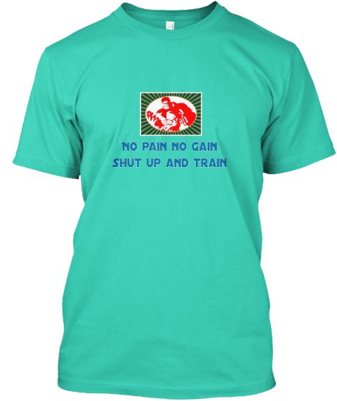 No Pain No Gain  Shut Up And Train Mint T-Shirt Front