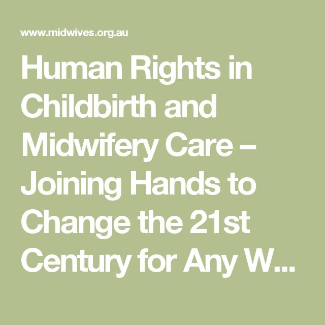 Human Rights in Childbirth and Midwifery Care – Joining Hands to Change the 21st Century for Any Woman, Anywhere - Bashi Hazard - Australian College of Midwives
