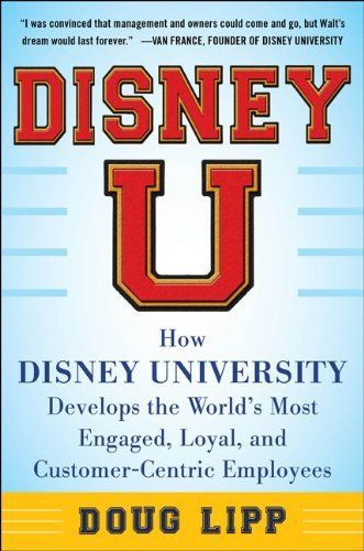 Disney U: How Disney University Develops the World's Most Engaged, Loyal, and Customer-Centric Employees by Doug Lipp, http://www.amazon.com/dp/0071808078/ref=cm_sw_r_pi_dp_8njuqb1N7DRM3