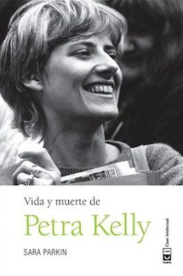 Vida y muerte de Petra Kelly / Sara Parkin. Madrid : Clave Intelectual, 2016 [10-01]. 414 p. ISBN 9788494433870 / 21 € / ES / EN* / BIO / Activismo / Alemania / Ecologismo / Feminismo / Historia – Siglo XX / Mujeres – Historia / Petra Kelly / Política / Testimonios