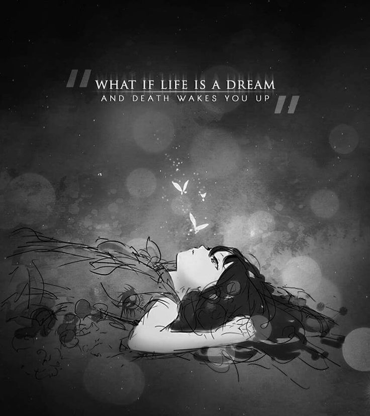 what if life is a dream and death wakes you up!...