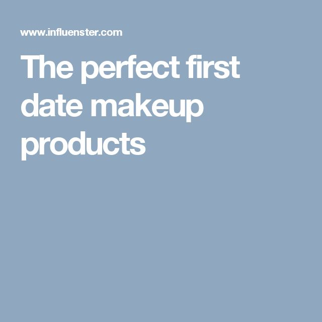 The perfect first date makeup products