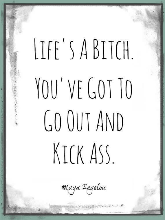 Life's a Bitch Maya Angelou Quote Art Print by DoubleDoorRanch, $6.00
