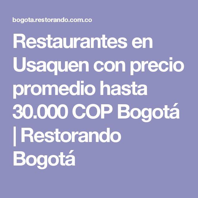 Restaurantes en Usaquen con precio promedio hasta 30.000COP Bogotá | Restorando Bogotá