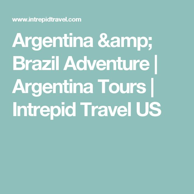 Argentina & Brazil Adventure | Argentina Tours | Intrepid Travel US