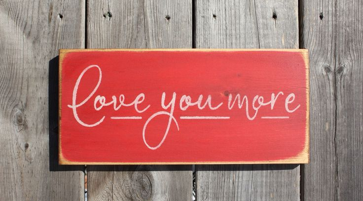 love you more Made by The Primitive Shed, St. Catharines