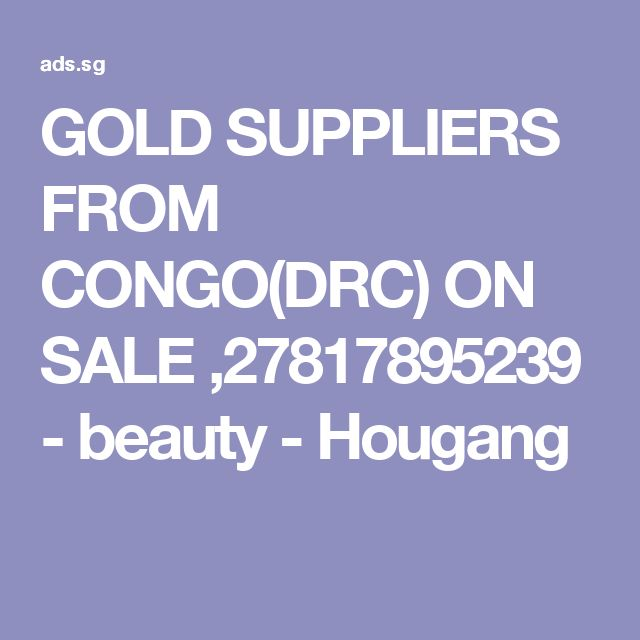 GOLD SUPPLIERS FROM CONGO(DRC) ON SALE ,27817895239 - beauty - Hougang
