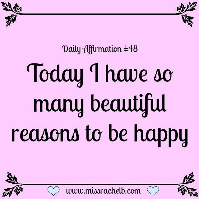 Daily Affirmation #48 Today I have so many beautiful reasons to be happy :) #dailyaffirmations #dailyaffirmation #quote #quoteoftheday #positivethinking #positivevibes #happy #happiness #projecthappiness #love #gratitude #grateful #thankful #selflove #selfcare #selfacceptance #girlboss #bossbabe #LOA #lawofattraction