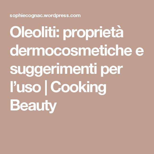 Oleoliti: proprietà dermocosmetiche e suggerimenti per l'uso | Cooking Beauty