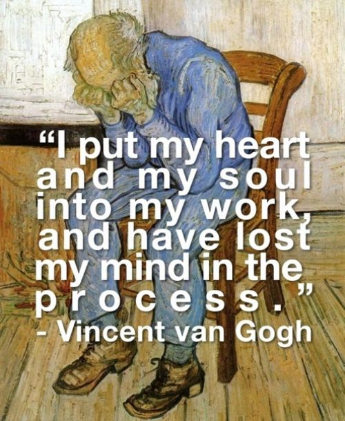 """I put my heart and soul into my work and have lost my mind in the process."" Vincent van Gogh #quote"