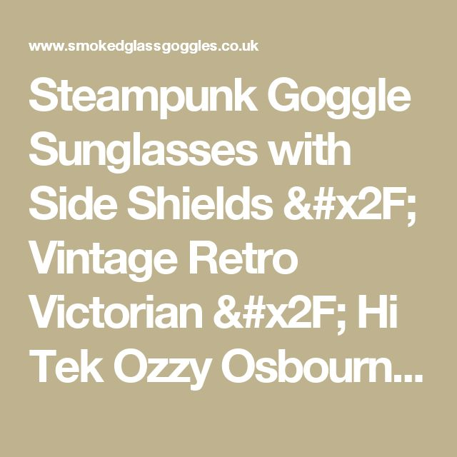 Steampunk Goggle Sunglasses with Side Shields / Vintage Retro Victorian / Hi Tek Ozzy Osbourne style Active by DiagonElia - Smoked Glass Goggles