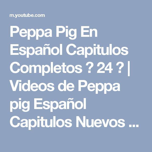Peppa Pig En Español Capitulos Completos ❤ 24 ❤   Videos de Peppa pig Español Capitulos Nuevos 2017 - YouTube