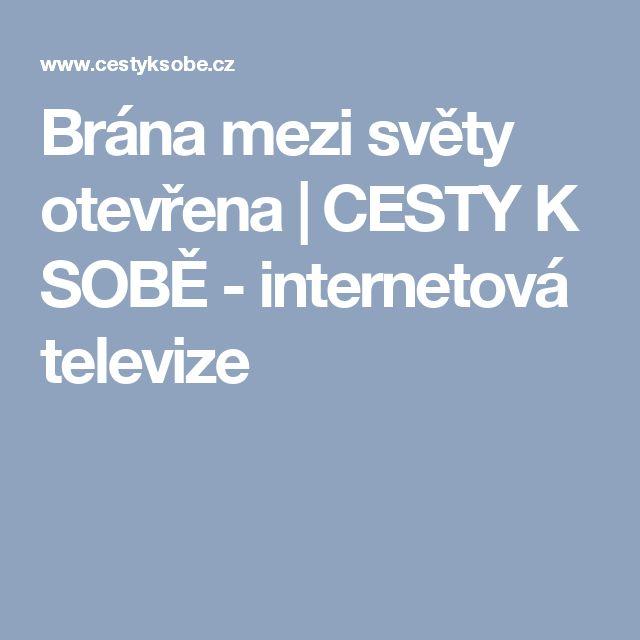 Brána mezi světy otevřena   CESTY K SOBĚ - internetová televize