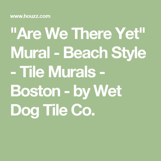 """Are We There Yet"" Mural - Beach Style - Tile Murals - Boston - by Wet Dog Tile Co."