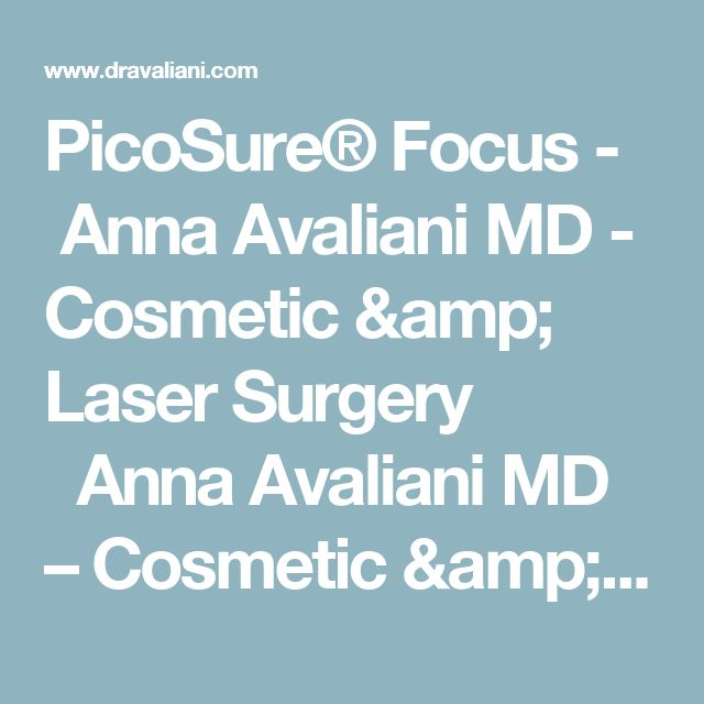 PicoSure® Focus -  Anna Avaliani MD - Cosmetic & Laser Surgery   Anna Avaliani MD – Cosmetic & Laser Surgery