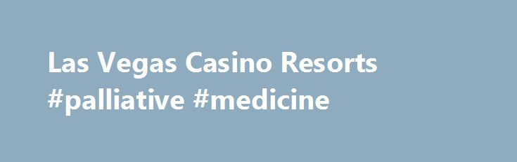 Las Vegas Casino Resorts #palliative #medicine http://hotel.remmont.com/las-vegas-casino-resorts-palliative-medicine/  #vegas hotels # Las Vegas Casino Resorts If you're looking for action, you found it. No one rolls out a red carpet like Las Vegas resorts. Open the door to a storied legend like Caesars Palace or Mandalay Bay and you'll immediately feel the electricity in the air. The rolling dice, the spinning wheel and […]